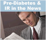 Click here for all Pre-Diabetes and IR in the News